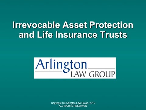 Irrevocable Asset Protection and Life Insurance Trusts
