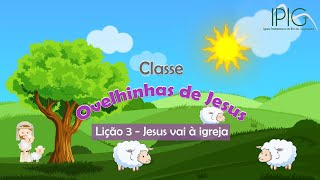EBD Infância • Classe Ovelhinhas de Jesus •  Lição 3 - Jesus vai à igreja   28/06/2020