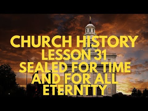 "Lesson 31: ""Sealed ... for Time and for All Eternity"" - Doctrine & Covenants and Church History"