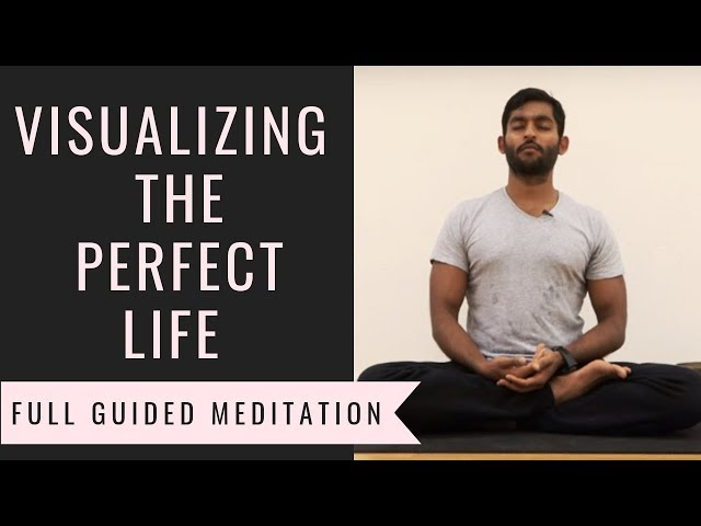 Full Guided Meditation: Visualizing the Perfect Life