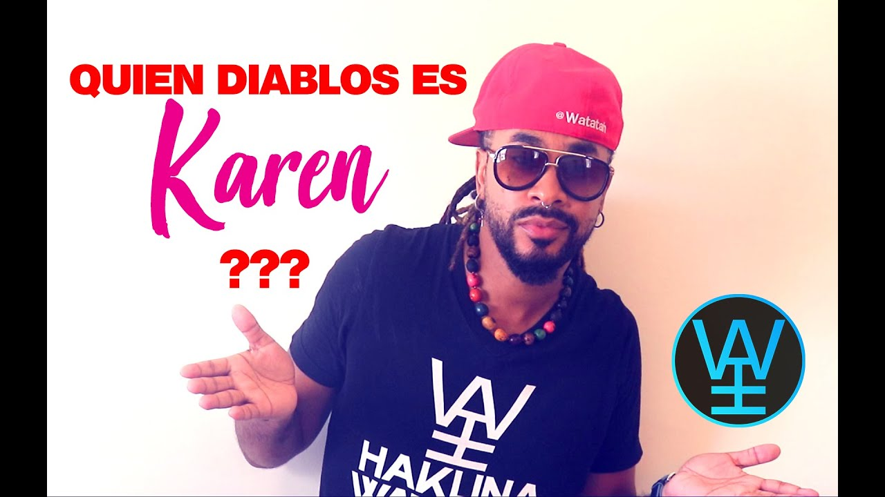 Quien diablos es Karen? (Who the hell is Karen?)
