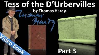 Part 3 - Tess of the d'Urbervilles Audiobook by Thomas Hardy (Chs 15-23)(Part 3. Classic Literature VideoBook with synchronized text, interactive transcript, and closed captions in multiple languages. Audio courtesy of Librivox. Read by ..., 2011-10-06T02:40:56.000Z)