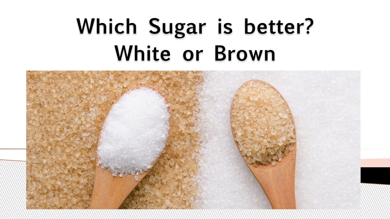 Which sugar is better White or Brown? General Medicine | Dietary