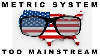 Why America Hates The Metric System