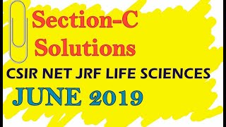 ✴️ Section C | June 2019 | CSIR NET JRF LIFE SCIENCE EXAMINATION | Answers
