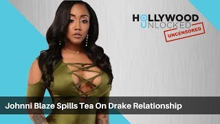 Jhonni Blaze Spills The Tea On Her Relationship With Drake on Hollywood Unlocked UNCENSORED