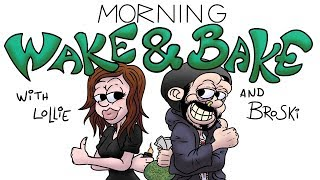 The Morning Wake & Bake - Anime was a mistake/Watching people get hurt - NEW TWITTER @MtlBroskiMtl