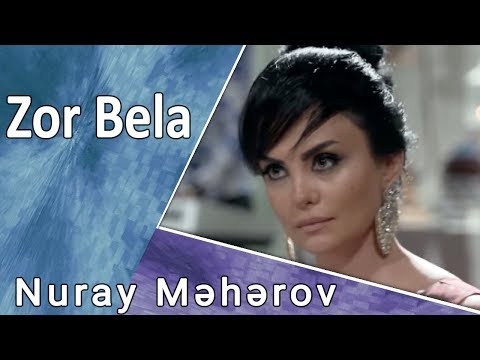 Nuray Məhərov - Zor Bela  (Çiçəkli Dəqiqələr)