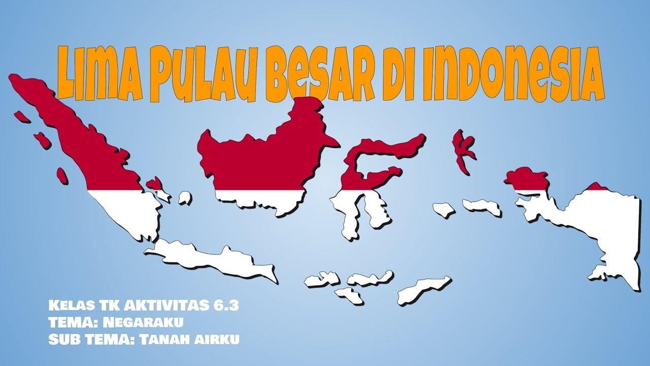 Kelas Tk Aktivitas 6 3 Lima Pulau Besar Di Indonesia Youtube