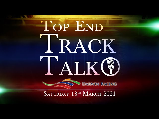 Top End Track Talk EP98 13 03 21