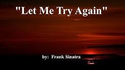Let Me Try Again (w/lyrics)  ~  Mr. Frank Sinatra