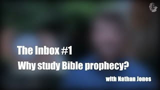 The Inbox #1: Why Study Bible Prophecy?