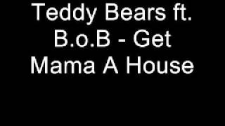 Teddy Bears ft. B.o.B - Get Mama A House
