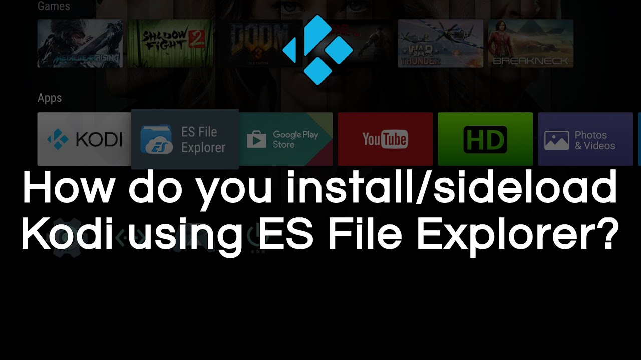 How do you sideload/install Kodi with ES File Explorer?