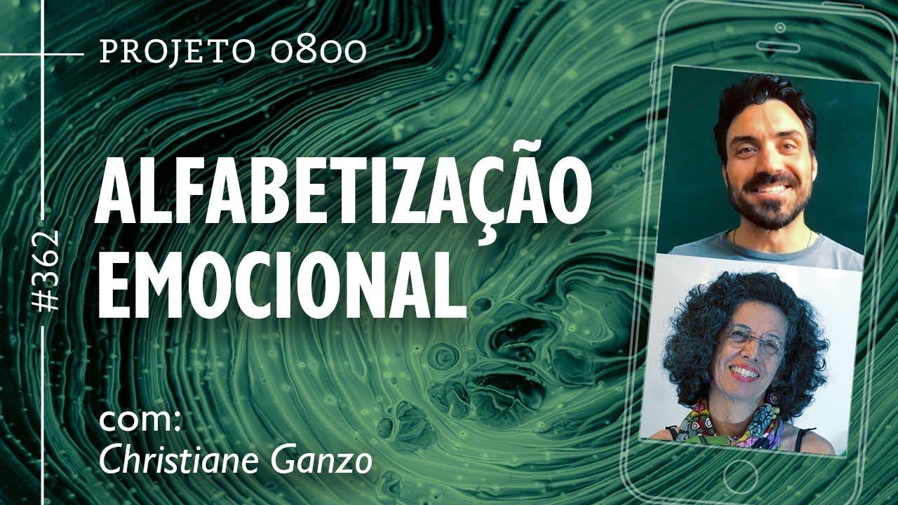 ALFABETIZAÇÃO EMOCIONAL com Christiane Ganzo | Projeto 0800 #362