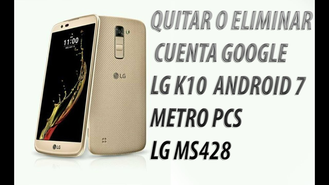 SALTAR O ELIMINAR CUENTA GOOGLE LG K10 7 MetroPCS LG MS428