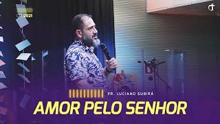 Amor pelo Senhor | Pr. Luciano Subirá – CPL2021