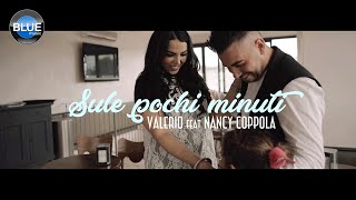 Valerio Ft. Nancy Coppola - Sule Pochi Minuti (Video Ufficiale 2018)