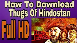 How to download Thugs Of Hindustan Movie in hd