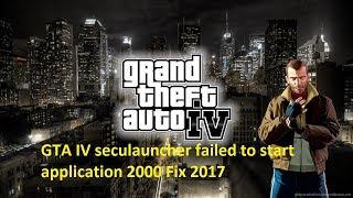 GTA IV seculauncher failed to start application 2000 Fix 2017 Windows 7 . 8 .10