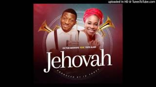 Download Victor Ademofe Ft. Tope Alabi - Jehova (NEW GOSPEL SONG 2O16) MP3 song and Music Video