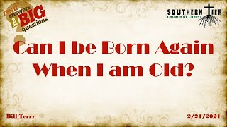 Can I be born again when I am old? - Bill Terry - 2-21-2021