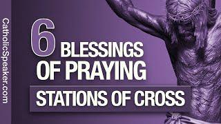 Praying Stations Of The Cross: 6 Blessings (Catholic Speaker)