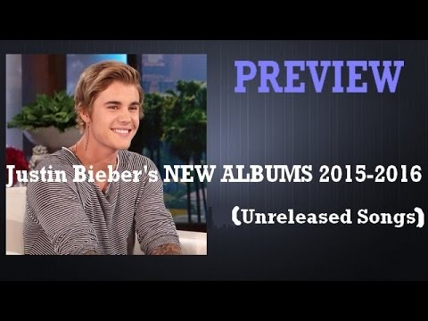 Justin Bieber 48 Unreleased SONGS 2015 | NEW ALBUMS 2015 - 2016 Preview