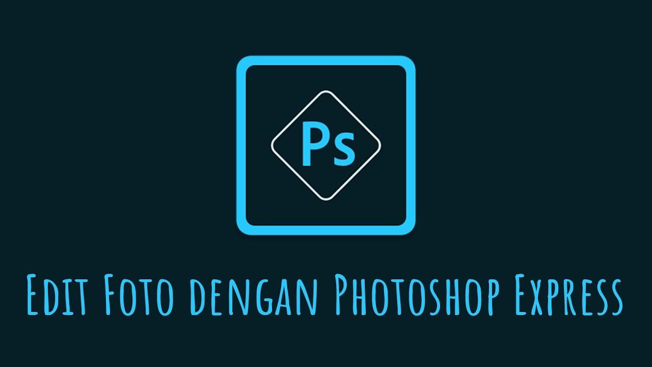 Cara Edit Foto Menggunakan Adobe Photoshop Express Youtube