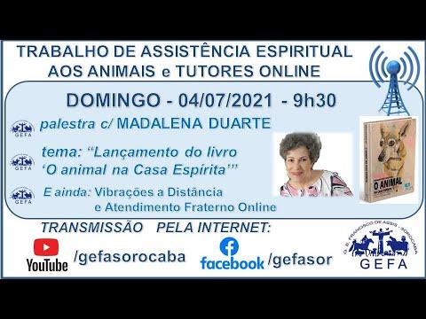 Assista: Trabalho de Assistência Espiritual aos Animais ONLINE - c/ MADALENA DUARTE e SERGIO CARVALHO (04/07/2021)