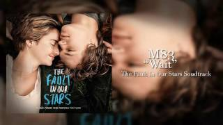 Wait- M83 (The Fault In Our Stars Soundtrack)