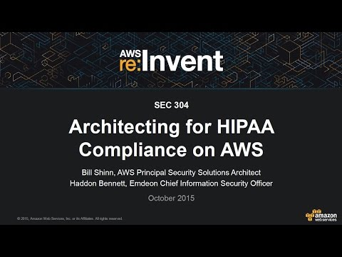 AWS re:Invent 2015 | (SEC304) Architecting for HIPAA Compliance on AWS