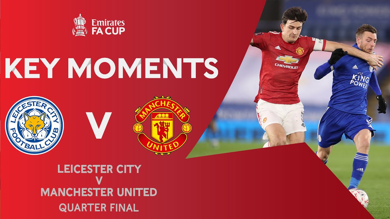 Leicester City v Manchester United | Key Moments | Quarter-Final | Emirates FA Cup 2020-21