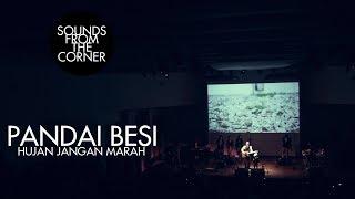 Download Pandai Besi - Hujan Jangan Marah | Sounds From The Corner Live #9