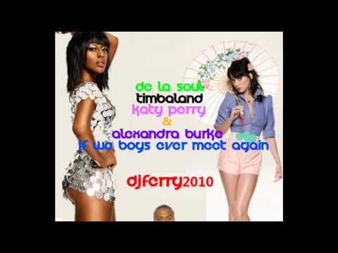 Timbaland Ft, Katy Perry, De La Soul & Alexandra Burke  If Boys Ever Meet Again
