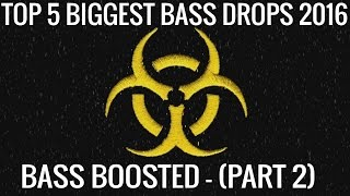 TOP 5 BIGGEST BASS DROPS 2016 (BASS BOOSTED) [PART 2]