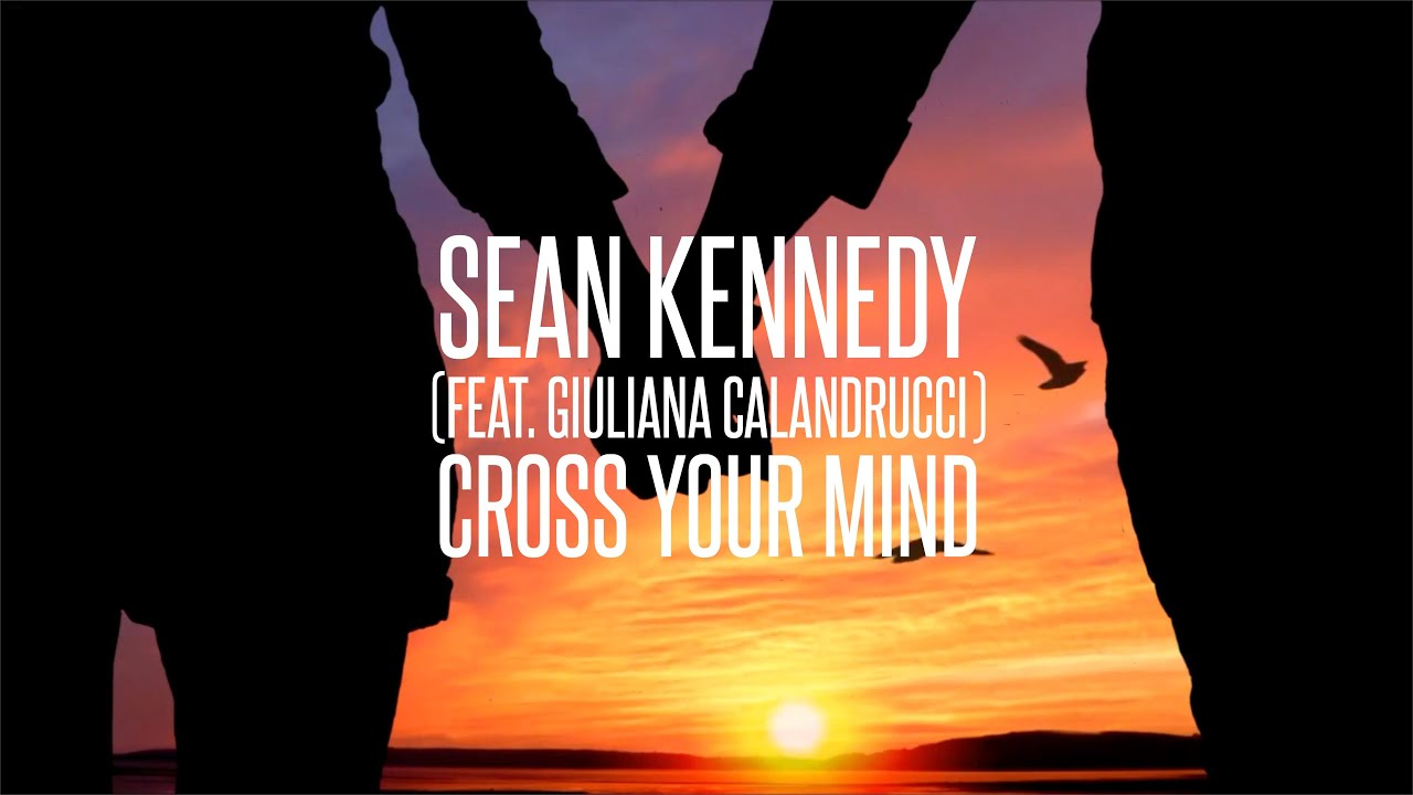 Sean Kennedy - Cross Your Mind (feat. Giuliana Calandrucci) [Lyric Video]
