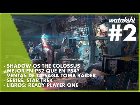 SOTC ¿MEJOR EN PS2?, VENTAS TOMB RAIDER, STAR TREK, READY PLAYER ONE | WATAKSHI #2 | Jota Delgado