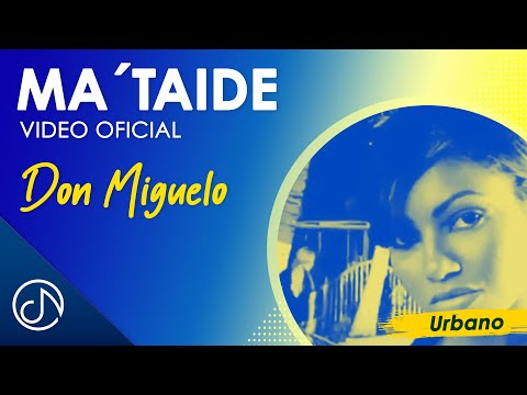 Ma' Taide ⏰ – Don Miguelo [Video Oficial]