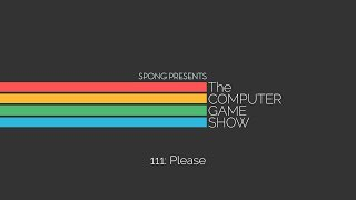 The Computer Game Show 111: Please