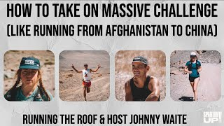 How to Take On Massive Challenge (like  running from Afghanistan to China) / ENDURANCE