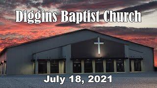 Diggins Baptist Church - July 18, 2021 - Keys To The Kingdom Of Heaven