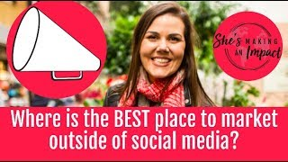 Where is the BEST place to market outside of social media?