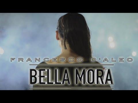 Francesco D'aleo - Bella mora ( Ufficiale 2018 )