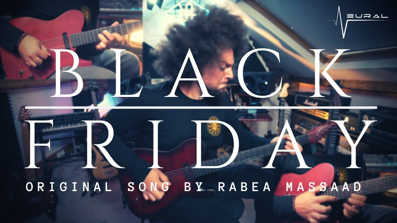 Black Friday | Original Song By Rabea Massaad | Neural DSP