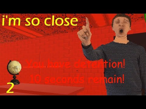 I'm so close (Detention for you) Baldi's Basics in Education and Learning Part 2(indie horror Game)