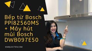 KIMQUOCTIEN.COM I Bếp từ Bosch PPI82560MS + Máy hút mùi BOSCH DWB097E50