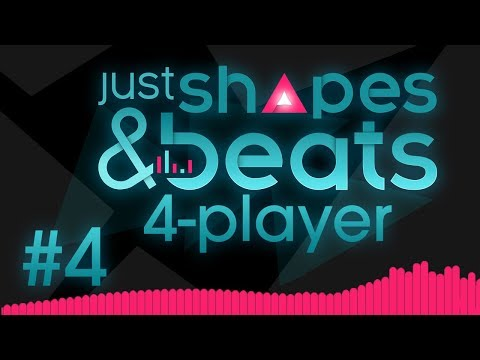 Just Shapes & Beats - #4 - CLOSE TO MEEEEE (4 Player Gameplay)