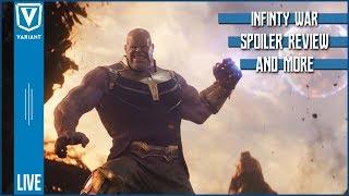 Variant LIVE: Avengers Infinity War SPOILER Review!