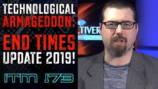 Technological Armageddon: End Times Update 2019   ItM 173